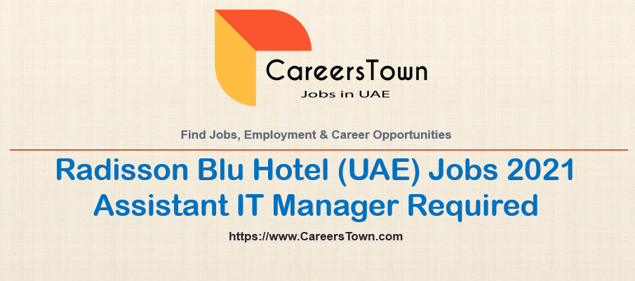 Assistant IT Manager Jobs in Ajman   Radisson Blu Hotel Careers