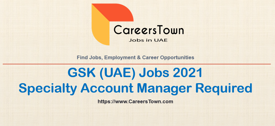 Specialty Account Manager Jobs in UAE   GSK Careers