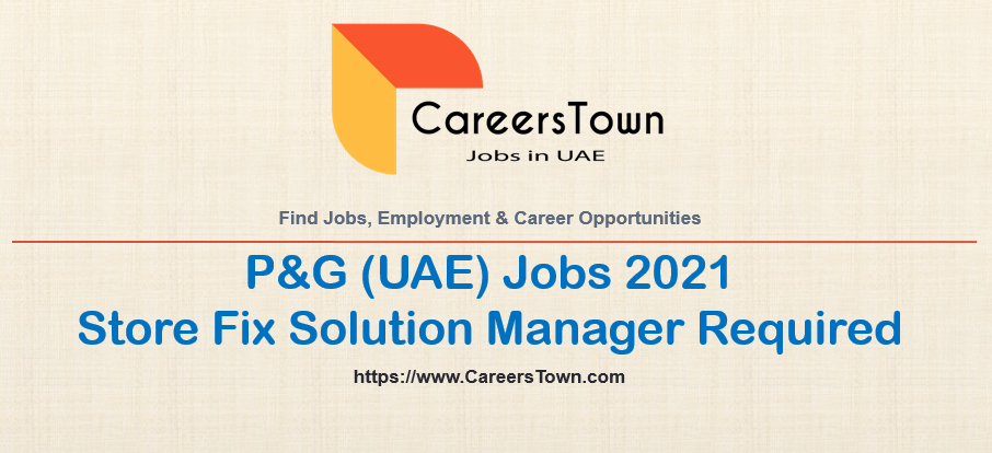 Store Fix Solution Manager - Dubai Jobs   Procter and Gamble Careers