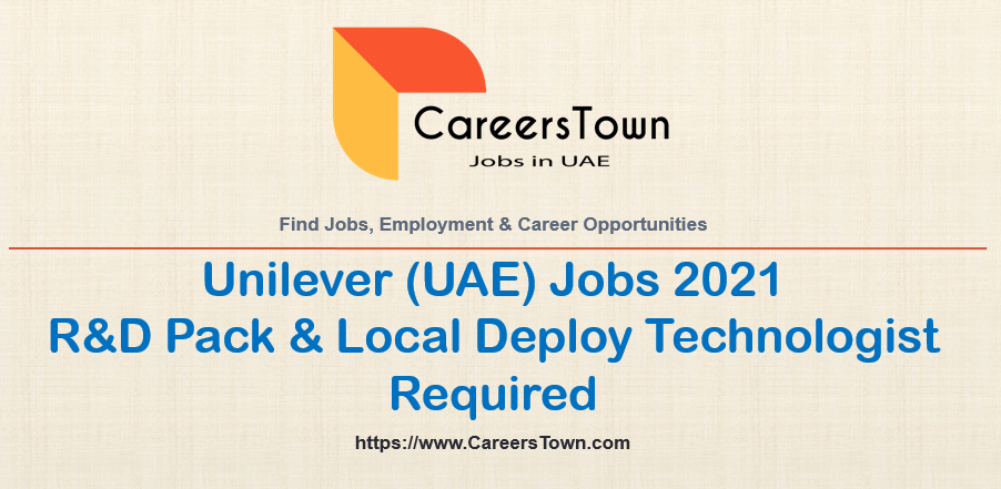 R&D Pack and Local Deploy Technologist   Unilever Jobs in Dubai