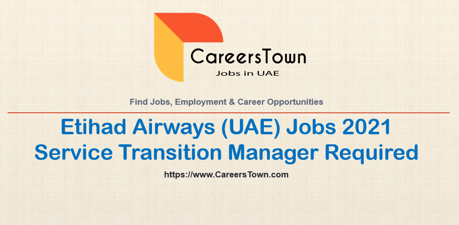 Service Transition Manager - Jobs in Abu Dhabi | Etihad Airways Careers