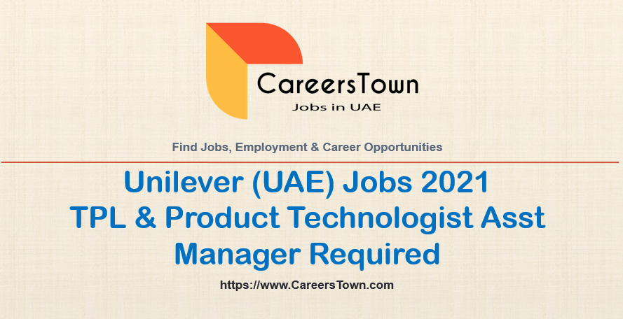 TPL & Product Technologist Asst Manager Jobs in Dubai at Unilever