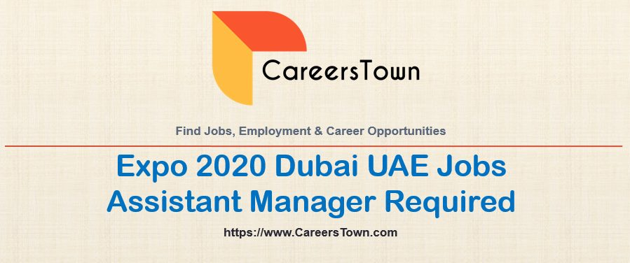 Assistant Manager Jobs in Dubai UAE | Expo 2020 Careers