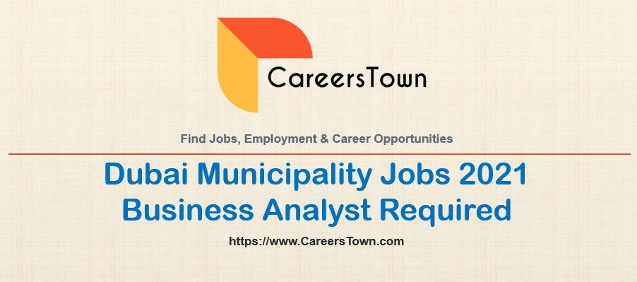 Business Analyst Jobs in Dubai Municipality   Government Jobs 2021