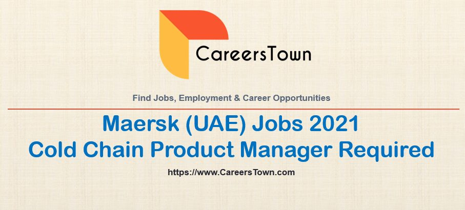 Cold Chain Product Manager Jobs | Maersk Careers Dubai 2021