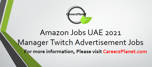 Manager Twitch Advertising Jobs in UAE 15 Apr 2021