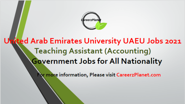 Education Jobs in UAEU 12 Apr 2021 1- Teaching Assistant in Accounting Department Grade Number: 34 Full Time Abu Dhabi, UAE  Job Description: The Department of Accounting at the College of Business and Economics at the UAEU invites applications for teaching assistants position. Successful candidates will be requested to pursue their graduate studies (Master and Doctorate of Philosophy) in well recognized university in the United States. Candidates should appreciate pursuing academic career with commitments to teaching and research.  Job Requirements: A- Applicants must have an earned Bachelor degree in Accounting from reputable university. B- Candidates should be able to demonstrate strong communication skills, adequate English proficiency, and ability to use computers. C- Applicants with Master degree from a reputable university are preferable.  For more details, please scroll down & see the details.  Last Date to Apply : Apr-22-2021  Gov of United Arab Emirates -  United Arab Emirates University UAEU Careers Apply at CareerzPlanet.com