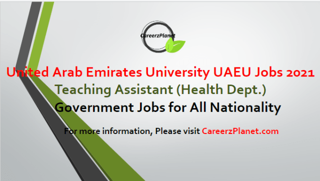 Teaching Jobs in UAE 12 Apr 2021 1- Teaching Assistant in Nutrition and Health Department Grade Number: 34 Full Time Abu Dhabi, UAE  Job Description: The Department of Nutrition and Health at the College of Food and Agriculture at the UAEU invites applications for teaching assistants position. Successful candidates will be requested to pursue their graduate studies (Master of Science and Doctorate of Philosophy) in well recognized university in the United States. Candidates should appreciate pursuing academic career with commitments to teaching and research.  Job Requirements: A- Applicants must have an earned Bachelor of Science degree in Nutritional Science from reputable university. B- Candidates should be able to demonstrate strong communication skills, adequate English proficiency, and ability to use computers. C- Applicants with Master degree from a reputable university are preferable.  For more details, please scroll down & see the details.  Last Date to Apply : Apr-22-2021  Gov of United Arab Emirates -  United Arab Emirates University UAEU Careers Apply at CareerzPlanet.com