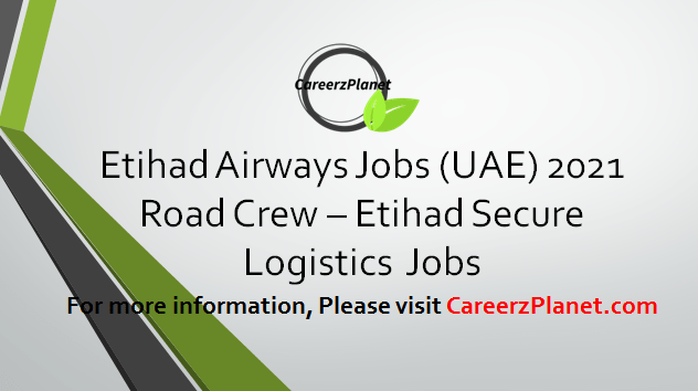 Road Crew - Etihad Secure Logistics Jobs 09 Apr 2021
