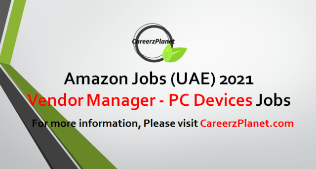 Vendor Manager - PC Devices Jobs in UAE 04 May 2021