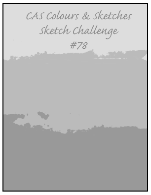 CAS Colours & Sketches Challenge #78