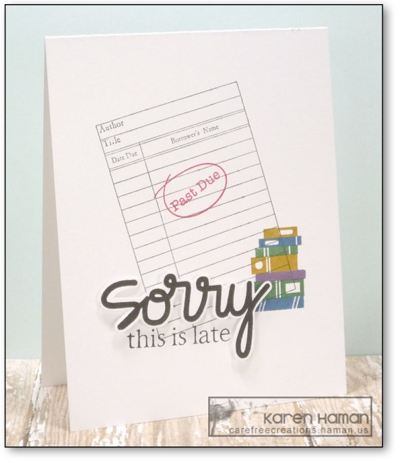 Sorry This is Late | by karen @ carefree creations