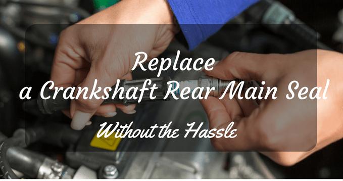 a Crankshaft Rear Main Seal