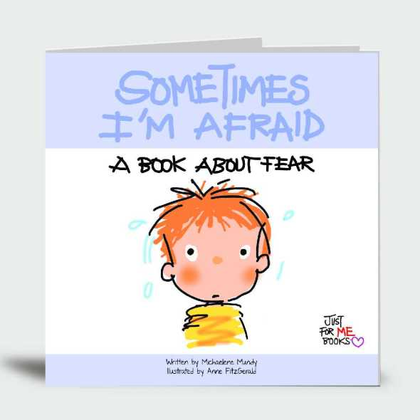 Sometimes I'm Afraid: A Book About Fear… Just for Me!