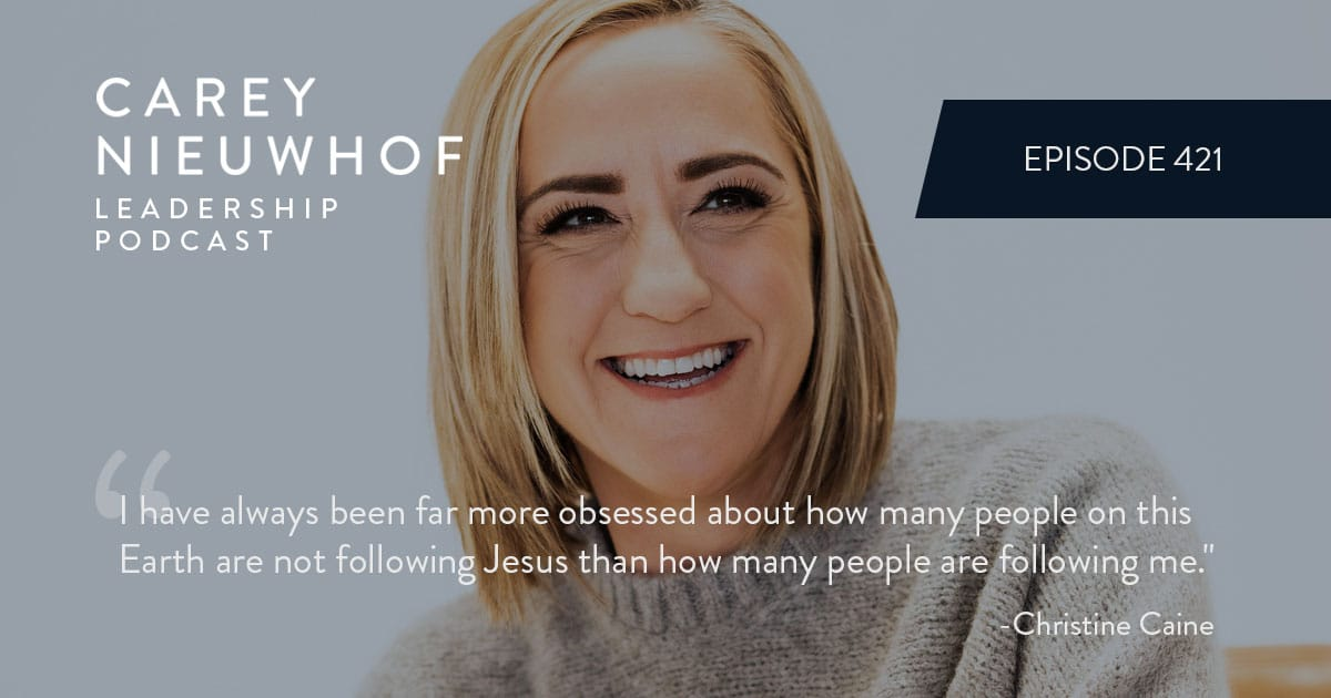 CNLP 421: Christine Caine on the Pain of Leadership, Outrage Culture, Why She Didn't Quit and How to Lead With Your Heart Fully in It