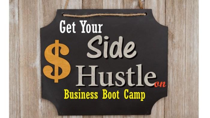 Get Your Side Hustle on: Side Hustle Boot Camp