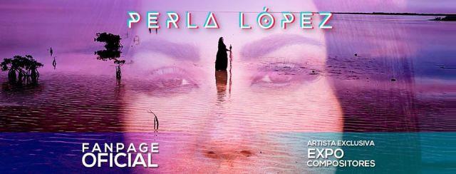 La artista exclusiva de Expo Compositores, Perla López en entrevista @perlalopezz