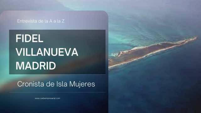 """Fidel Villanueva, Cronista vitalicio de Isla Mujeres en entrevista """"De la A a la Z"""""""