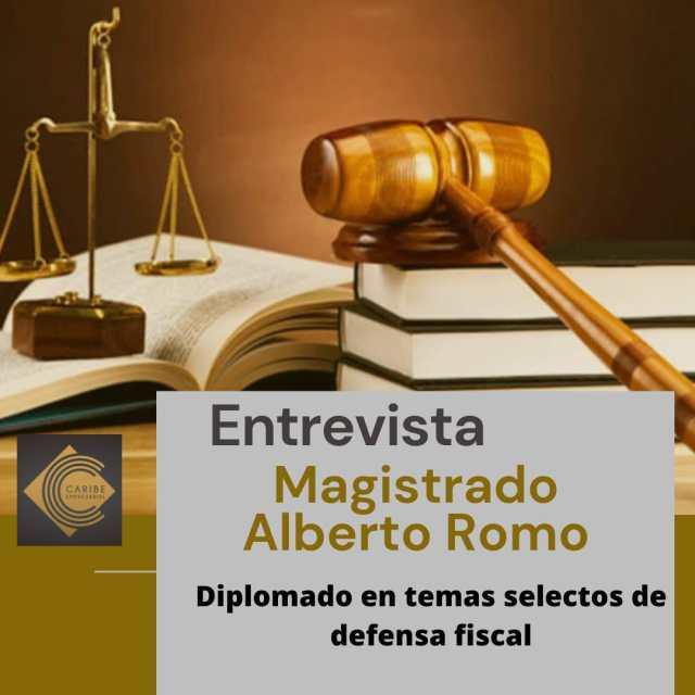 El Magistrado Alberto Romo en entrevista sobre el Diplomado en temas selectos de Defensa Fiscal