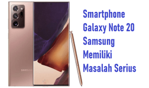 Samsung Galaxy Note 20 Samsung Memiliki Masalah Serius