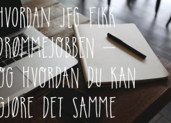 Hvordan jeg fikk drømmejobben - og hvordan du kan gjøre det samme! Carina Behrens - carinabehrens.com