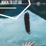 How To Know When To Let Go