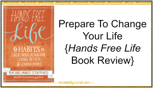 Prepare To Change Your Life {Hands Free Life Book Review} via @carinkilbyclark
