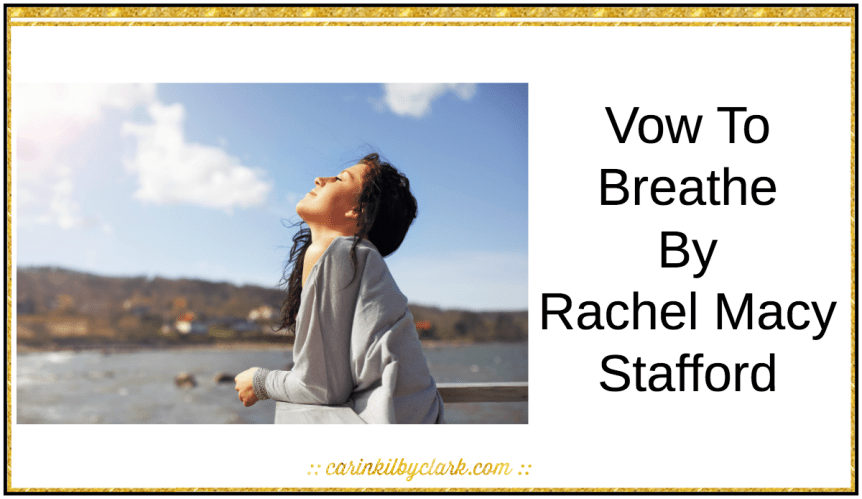 Vow To Breathe By Rachel Macy Stafford via @carinkilbyclark