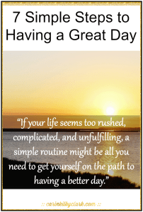 7 Simple Steps to Having a Great Day via @carinkilbyclark