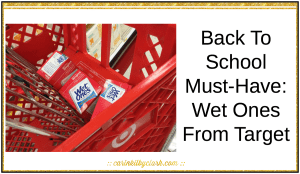 Back To School Must-Have- Wet Ones From Target via @carinkilbyclark