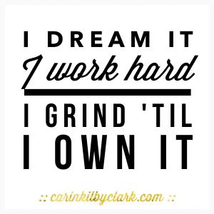 Beyoncé Formation I dream I work hard I grind 'til I own it