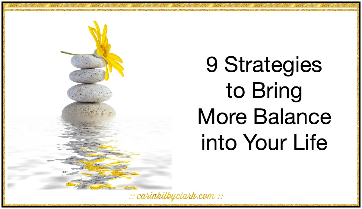 9 Strategies to Bring More Balance into Your Life