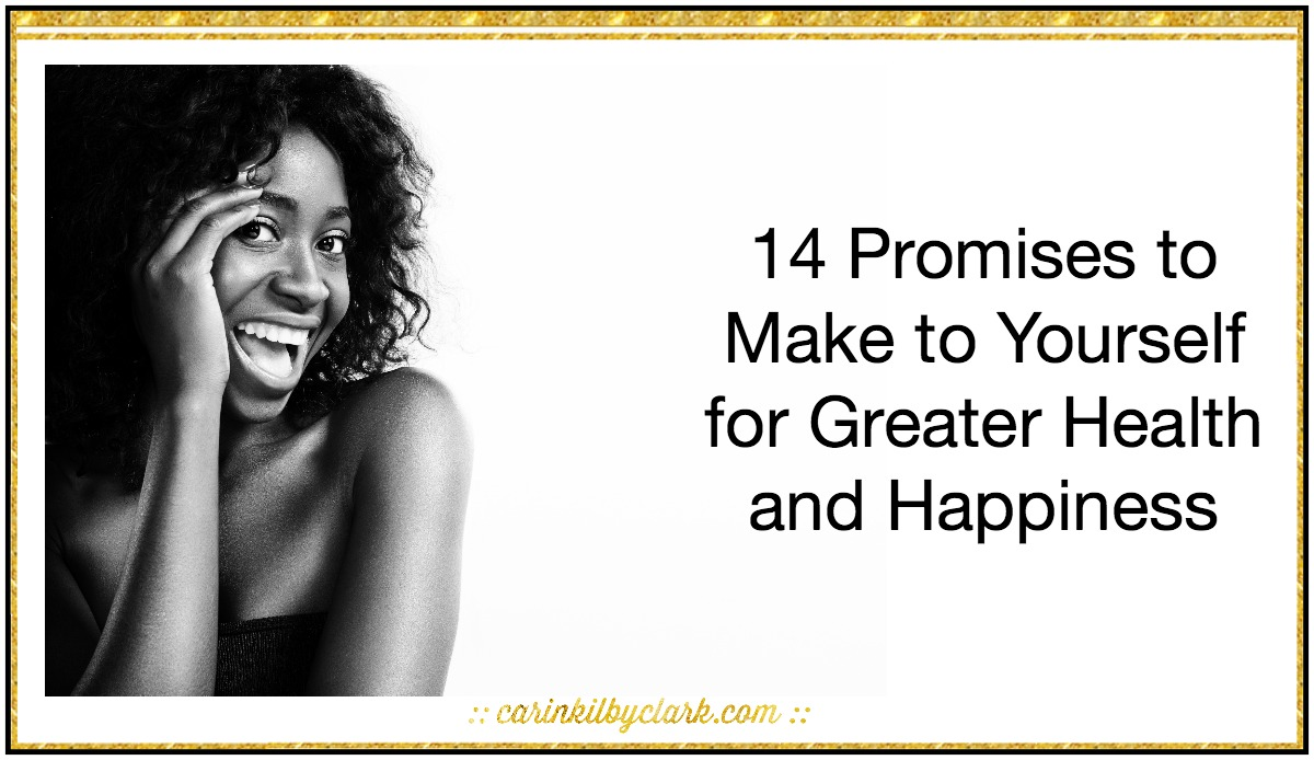 14 Promises to Make to Yourself for Greater Health and Happiness