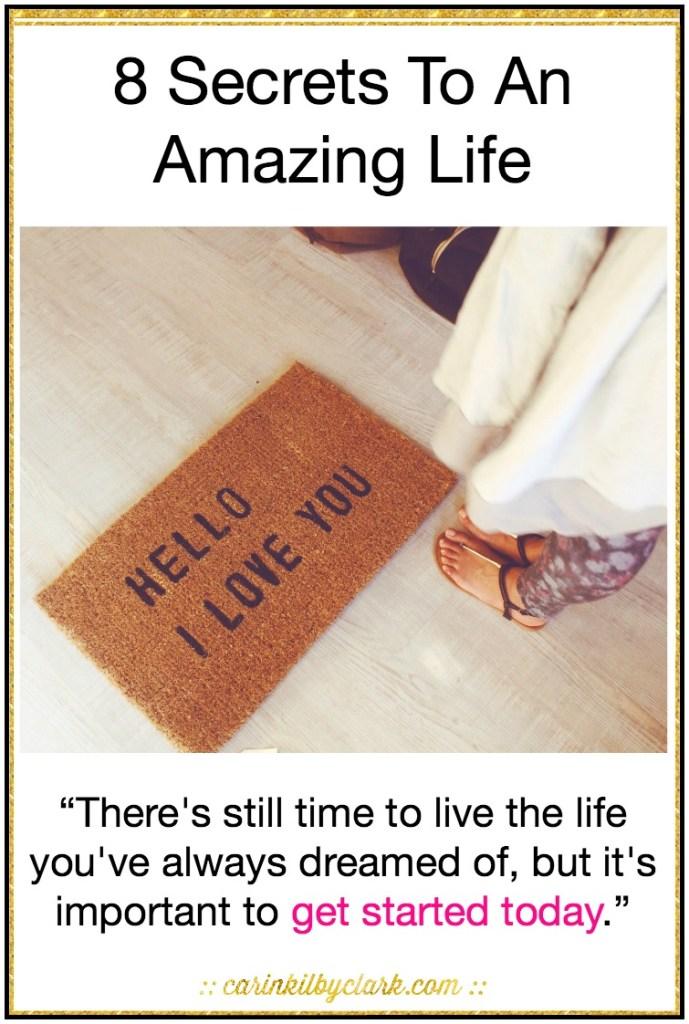 8 Secrets To An Amazing Life via @carinkilbyclark