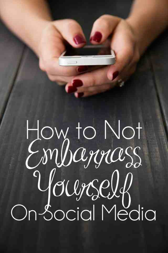 How to Not Embarrass Yourself on Social Media
