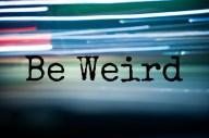 be-weird (1)