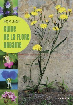 Guide de la flore urbaine par Roger Latour