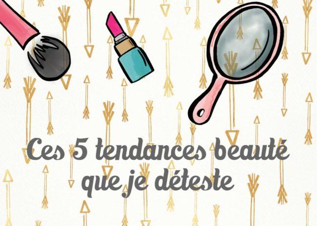 5 tendances beauté que je deteste