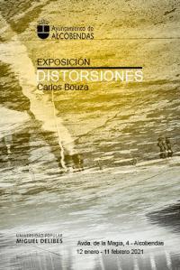 Cartel eCartel exposición Distorsiones en la UPMD de Alcobendas.xposición Distorsiones de Carlos Bouza en la Universidad Popular Miguel Delibes (UPMD) de Alcobendas del 12 de enero al 11 de febrero de 2021.