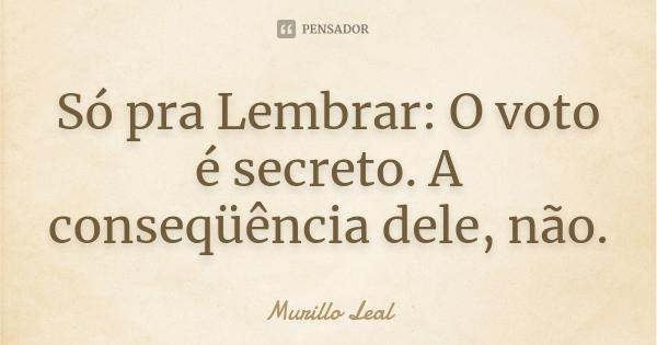 murillo_leal_so_pra_lembrar_o_voto_e_secreto_a_conseque_l587rnp