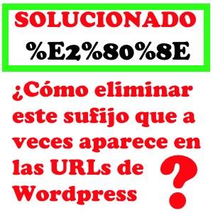 como eliminar howto remove sufijo %E2%80%8E wordpress