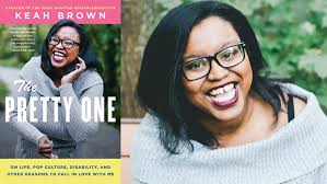 Book review: The Pretty One –  On Life, Pop Culture, Disability, and Other Reasons to Fall in Love With Me by Keah Brown