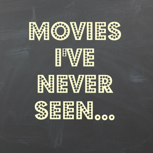 All the movies I've never seen