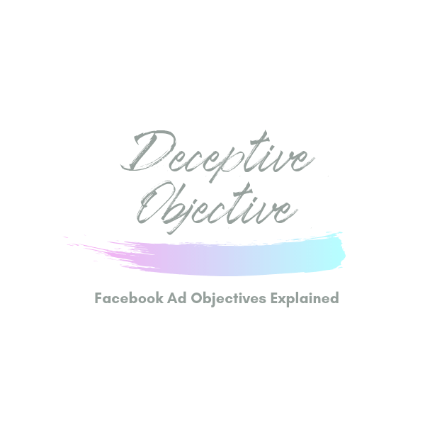 Deceptive Objective | Facebook Ad Objectives Explained