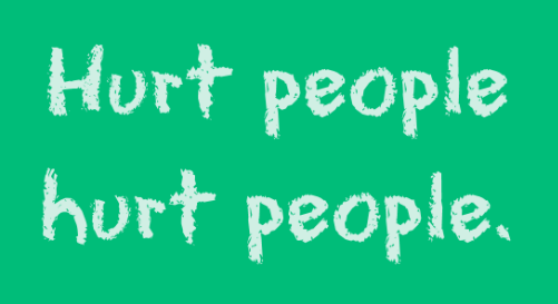 Hurt_people_hurt_people._