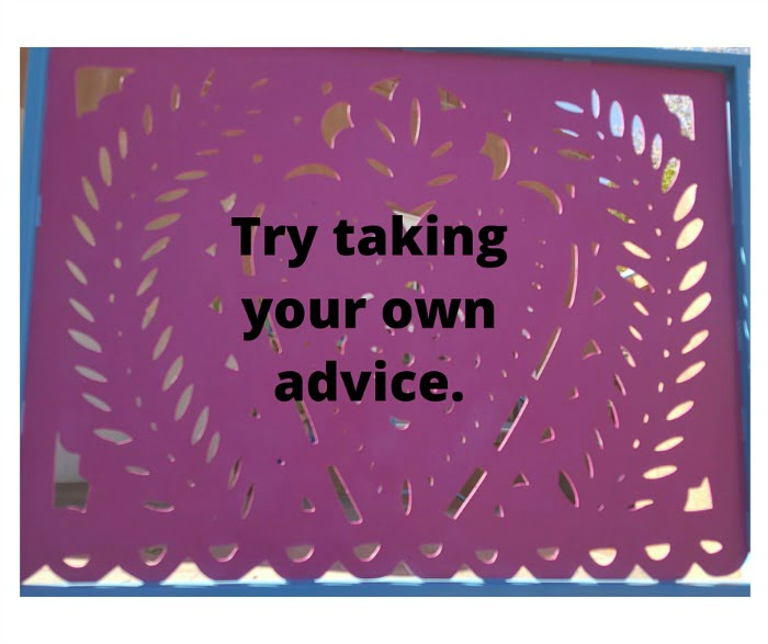 Try taking your ownadvice.
