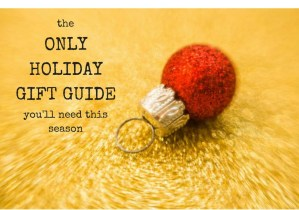 Definitive holiday gift guide: something for everyone