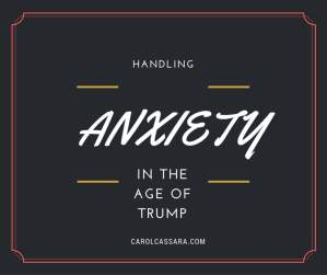 Handling anxiety in the age of Trump