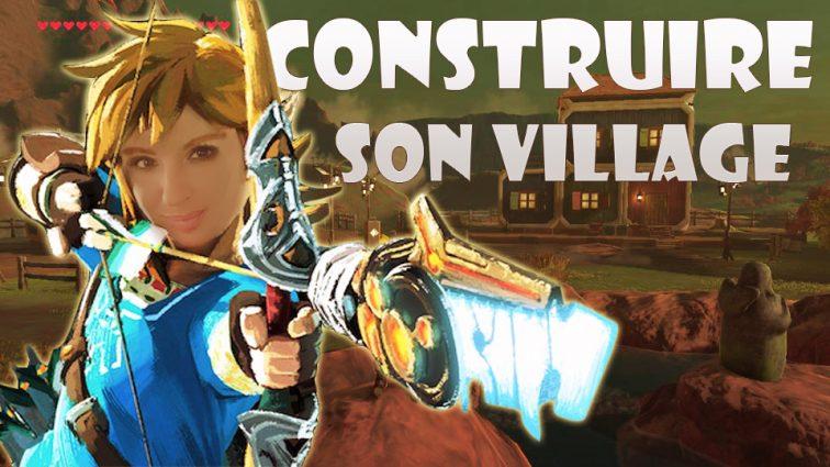 Zelda Breath of The Wild : Construire son village !