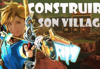 Zelda Breath of The Wild : Construire son village !